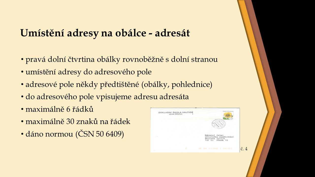 Umístění adresy na obálce - adresát pravá dolní čtvrtina obálky rovnoběžně s dolní stranou umístění adresy do adresového pole adresové pole někdy před