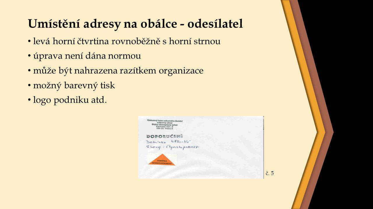 Umístění adresy na obálce - odesílatel levá horní čtvrtina rovnoběžně s horní strnou úprava není dána normou může být nahrazena razítkem organizace mo