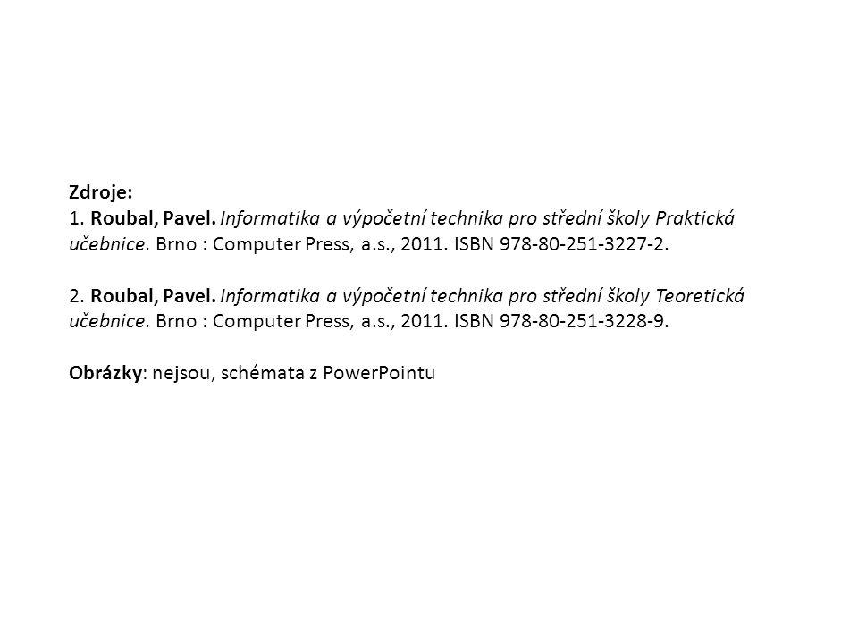 Zdroje: 1. Roubal, Pavel. Informatika a výpočetní technika pro střední školy Praktická učebnice.