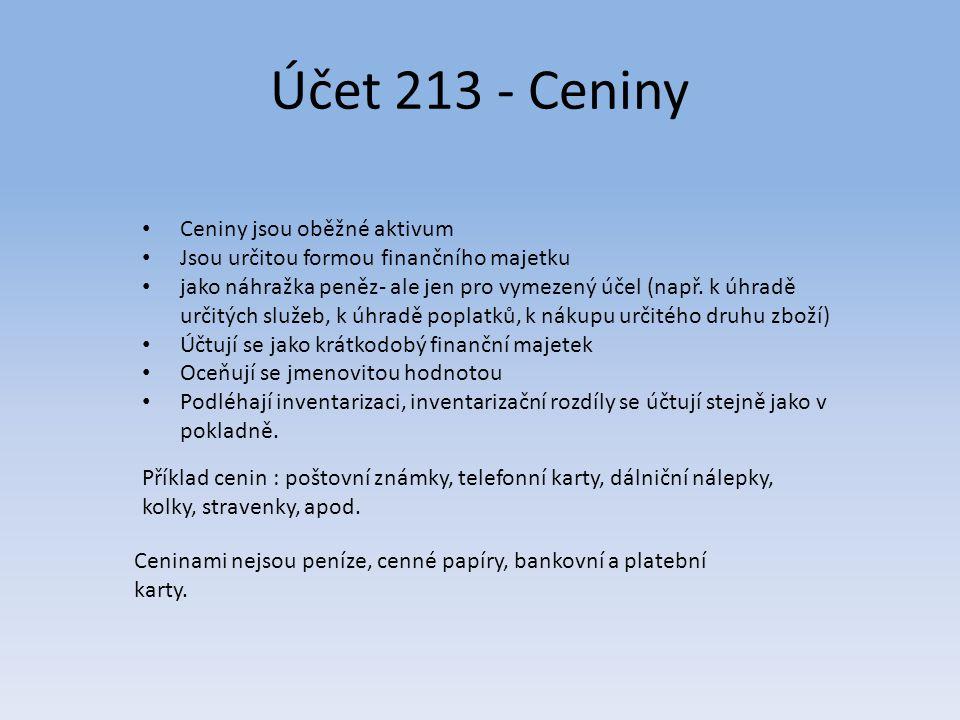 Účet 213 - Ceniny Ceniny jsou oběžné aktivum Jsou určitou formou finančního majetku jako náhražka peněz- ale jen pro vymezený účel (např. k úhradě urč