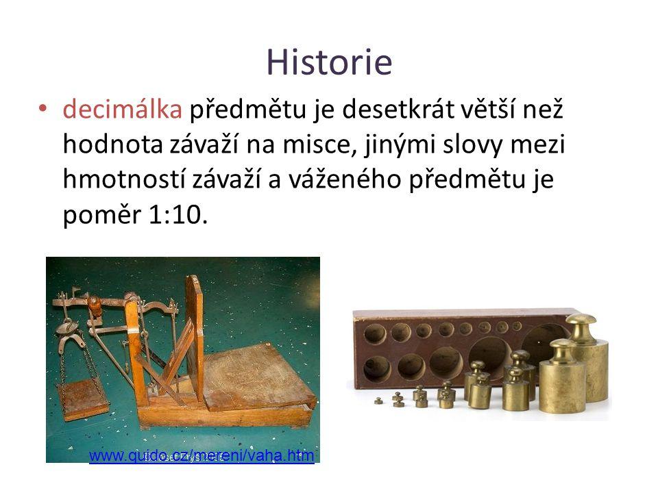 Historie decimálka předmětu je desetkrát větší než hodnota závaží na misce, jinými slovy mezi hmotností závaží a váženého předmětu je poměr 1:10. www.