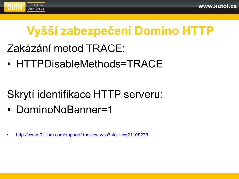 www.sutol.cz Zakázání metod TRACE: HTTPDisableMethods=TRACE Skrytí identifikace HTTP serveru: DominoNoBanner=1 http://www-01.ibm.com/support/docview.w