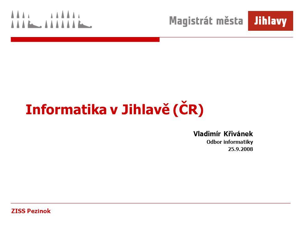 ZISS Pezinok Informatika v Jihlavě (ČR) Vladimír Křivánek Odbor informatiky 25.9.2008