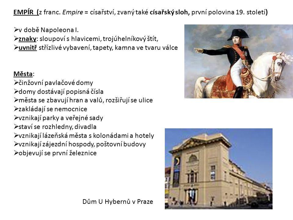 EMPÍR (z franc. Empire = císařství, zvaný také císařský sloh, první polovina 19. století)  v době Napoleona I.  znaky: sloupoví s hlavicemi, trojúhe