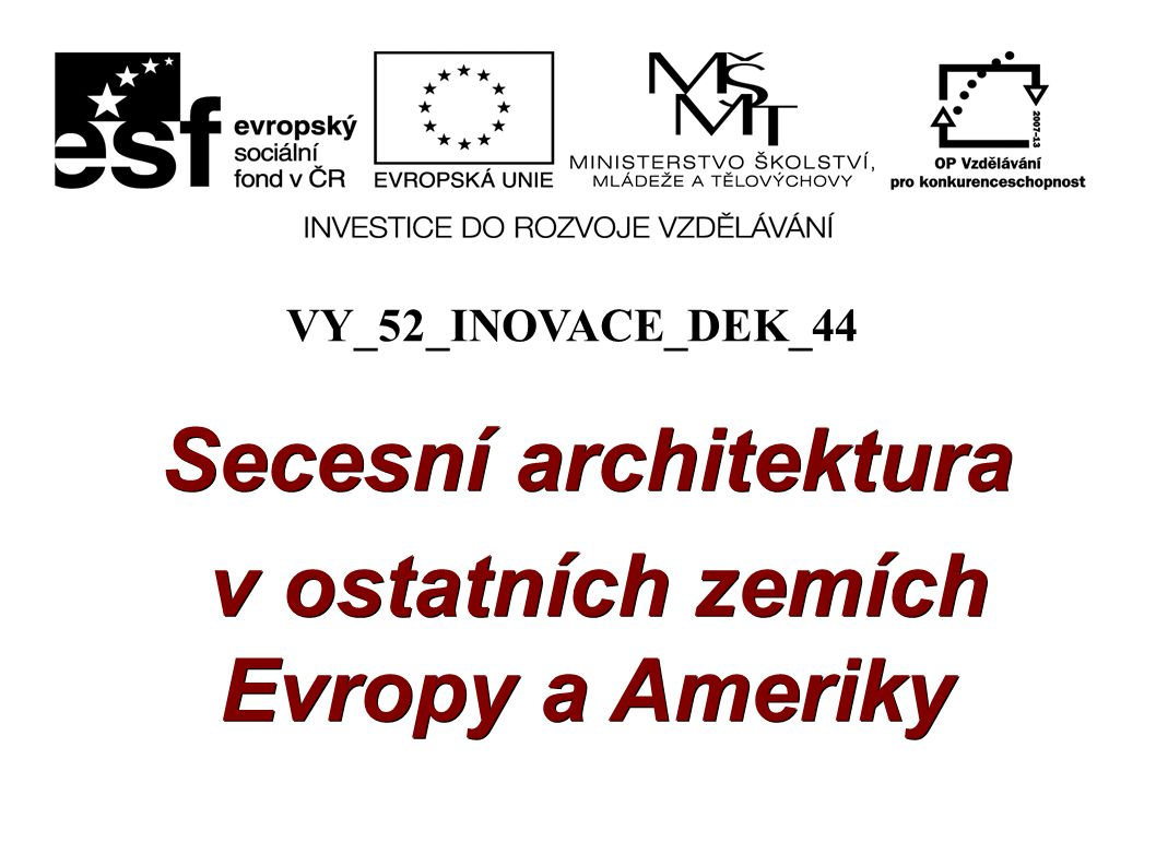 Secesní architektura v ostatních zemích Evropy a Ameriky Autor: Mgr.