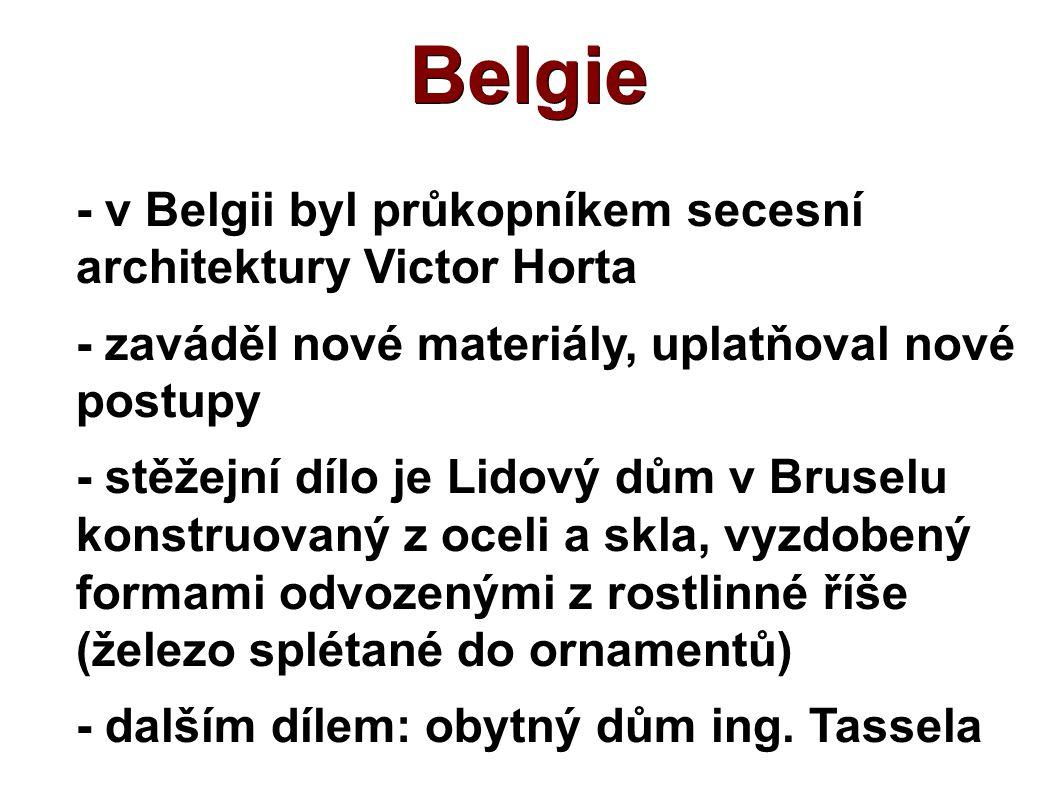 Belgie - v Belgii byl průkopníkem secesní architektury Victor Horta - zaváděl nové materiály, uplatňoval nové postupy - stěžejní dílo je Lidový dům v