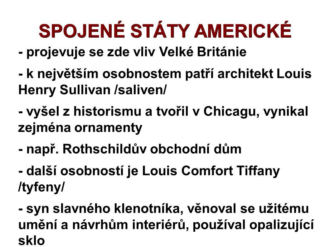 SPOJENÉ STÁTY AMERICKÉ - projevuje se zde vliv Velké Británie - k největším osobnostem patří architekt Louis Henry Sullivan /saliven/ - vyšel z histor
