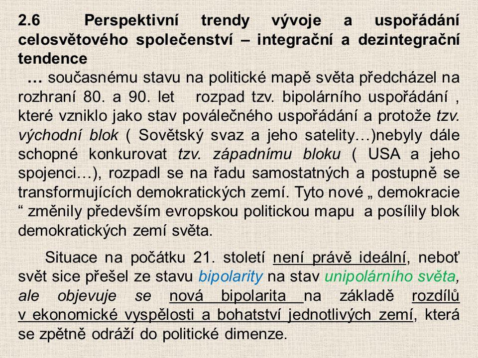 2.6 Perspektivní trendy vývoje a uspořádání celosvětového společenství – integrační a dezintegrační tendence … současnému stavu na politické mapě svět