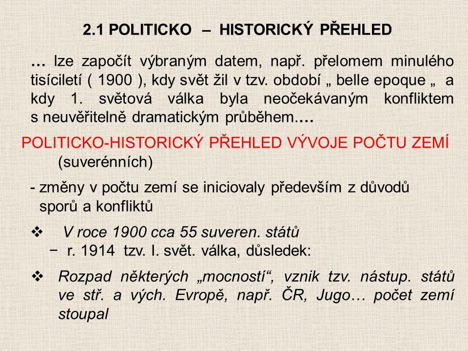 """2.1 POLITICKO – HISTORICKÝ PŘEHLED … lze započít výbraným datem, např. přelomem minulého tisíciletí ( 1900 ), kdy svět žil v tzv. období """" belle epoqu"""