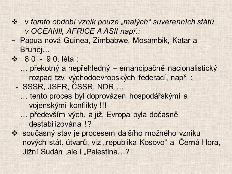 """ v tomto období vznik pouze """"malých"""" suverenních států v OCEANII, AFRICE A ASII např.: −Papua nová Guinea, Zimbabwe, Mosambik, Katar a Brunej…  8 0"""