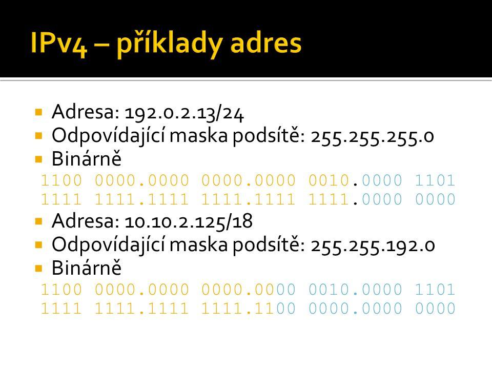  Adresa: 192.0.2.13/24  Odpovídající maska podsítě: 255.255.255.0  Binárně 1100 0000.0000 0000.0000 0010.0000 1101 1111 1111.1111 1111.1111 1111.00