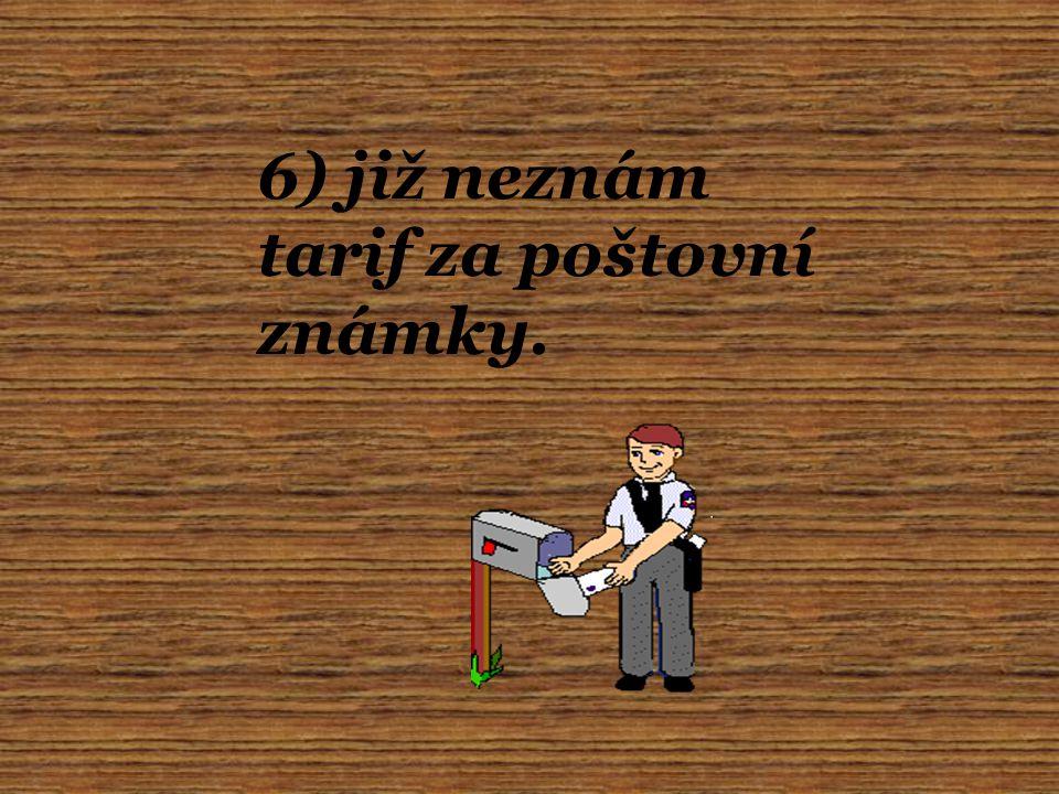 6) již neznám tarif za poštovní známky.