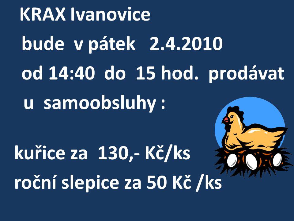 KRAX Ivanovice bude v pátek 2.4.2010 od 14:40 do 15 hod.