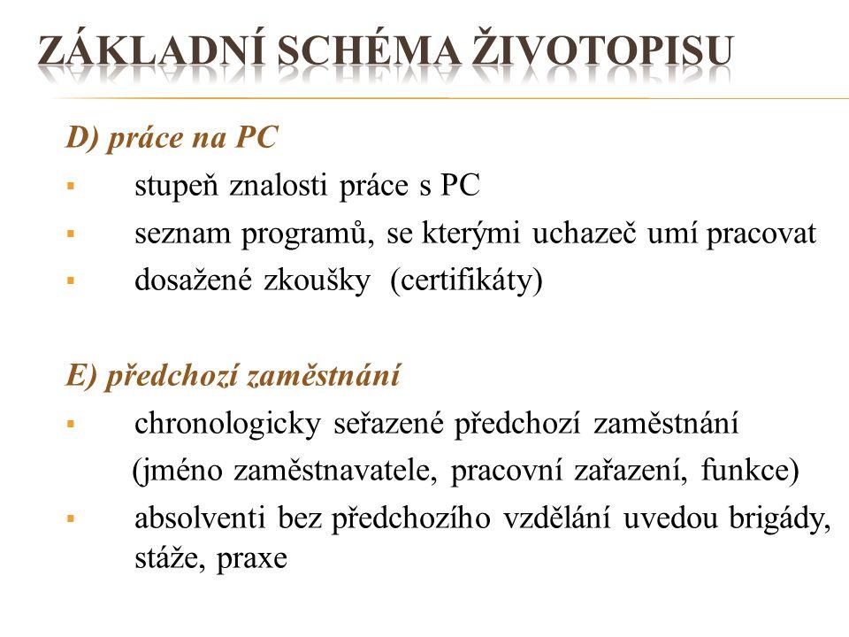 D) práce na PC  stupeň znalosti práce s PC  seznam programů, se kterými uchazeč umí pracovat  dosažené zkoušky (certifikáty) E) předchozí zaměstnán