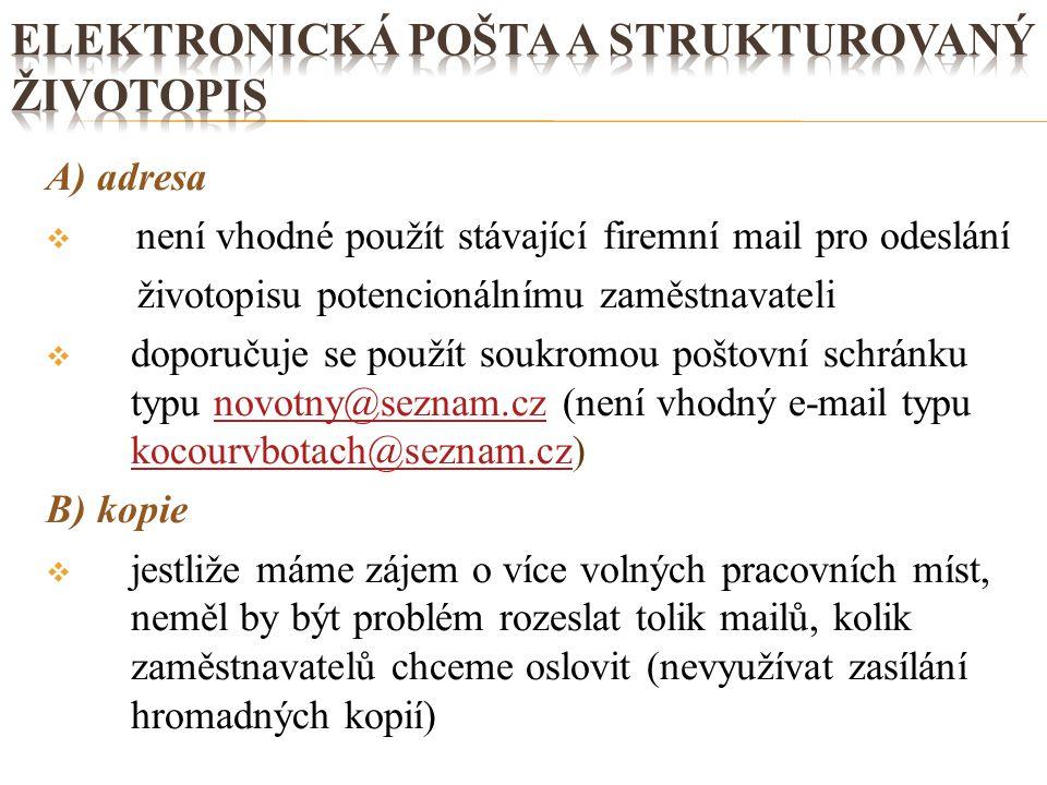 C) předmět zprávy  pracovní pozice nebo číslo inzerátu, na který reagujete D) tělo zprávy  stručný text  objasnit adresátovi, proč píšete  uvést kontaktní údaje  místo vhodné pro vložení průvodního dopisu E) příloha  strukturovaný životopis  název bez diakritiky (zivotopis-novotny.doc.)