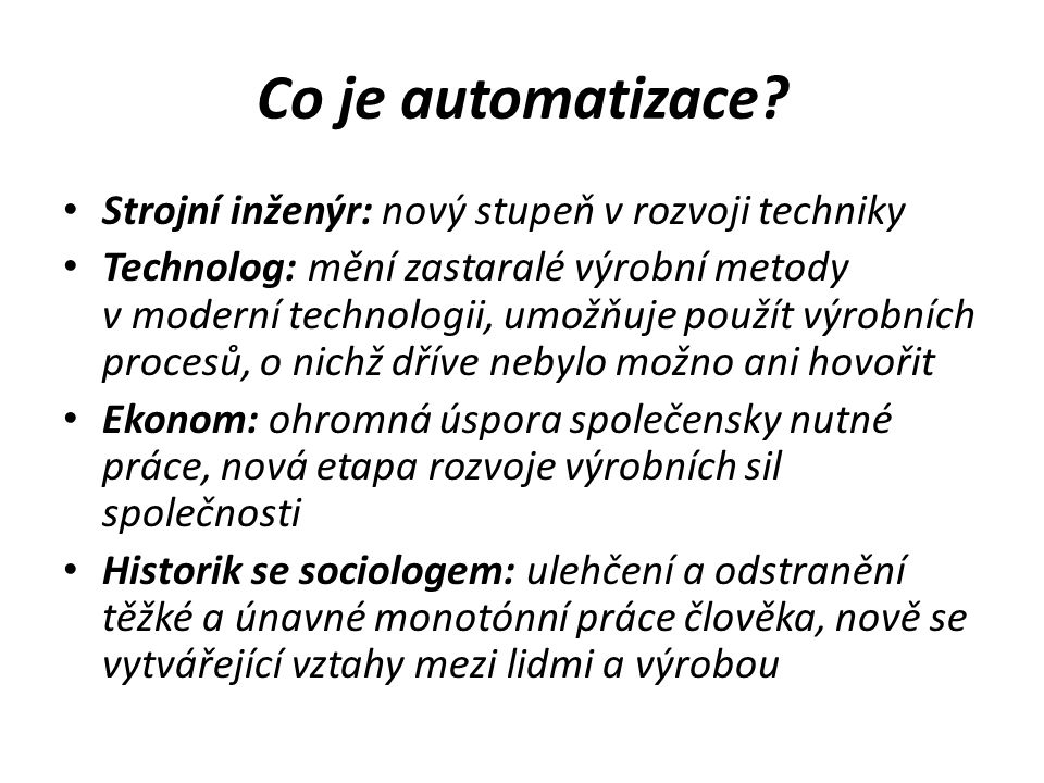 Vývojové stupně mechanizace a automatizace První: – komplexní mechanizace technologického procesu – konvenční obráběcí stroje – mechanizovaná výměna nástrojů – přímé řízení vlastního výrobního procesu provádí řídící technik – vychystávání nástrojů, výrobních linek i obrobků pro vlastní obrábění se uskutečňuje na zvláštním pracovišti mimo stroj