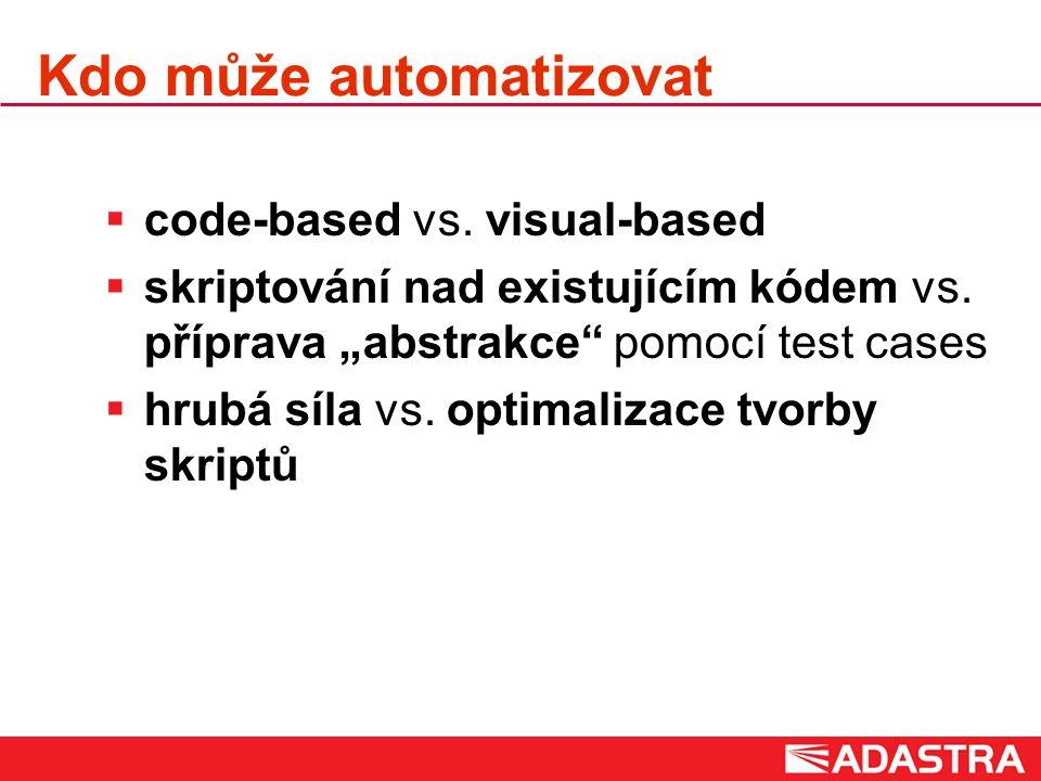 Kdo může automatizovat  code-based vs. visual-based  skriptování nad existujícím kódem vs.