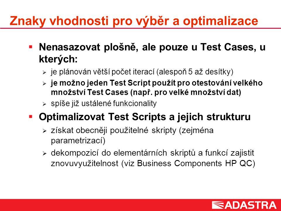 Znaky vhodnosti pro výběr a optimalizace  Nenasazovat plošně, ale pouze u Test Cases, u kterých:  je plánován větší počet iterací (alespoň 5 až desítky)  je možno jeden Test Script použít pro otestování velkého množství Test Cases (např.