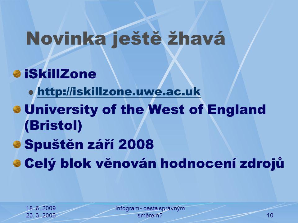 18. 6. 2009 23. 3. 2005 Infogram - cesta správným směrem?10 Novinka ještě žhavá iSkillZone http://iskillzone.uwe.ac.uk University of the West of Engla