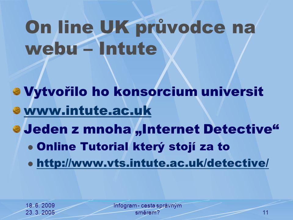 18. 6. 2009 23. 3. 2005 Infogram - cesta správným směrem?11 On line UK průvodce na webu – Intute Vytvořilo ho konsorcium universit www.intute.ac.uk Je