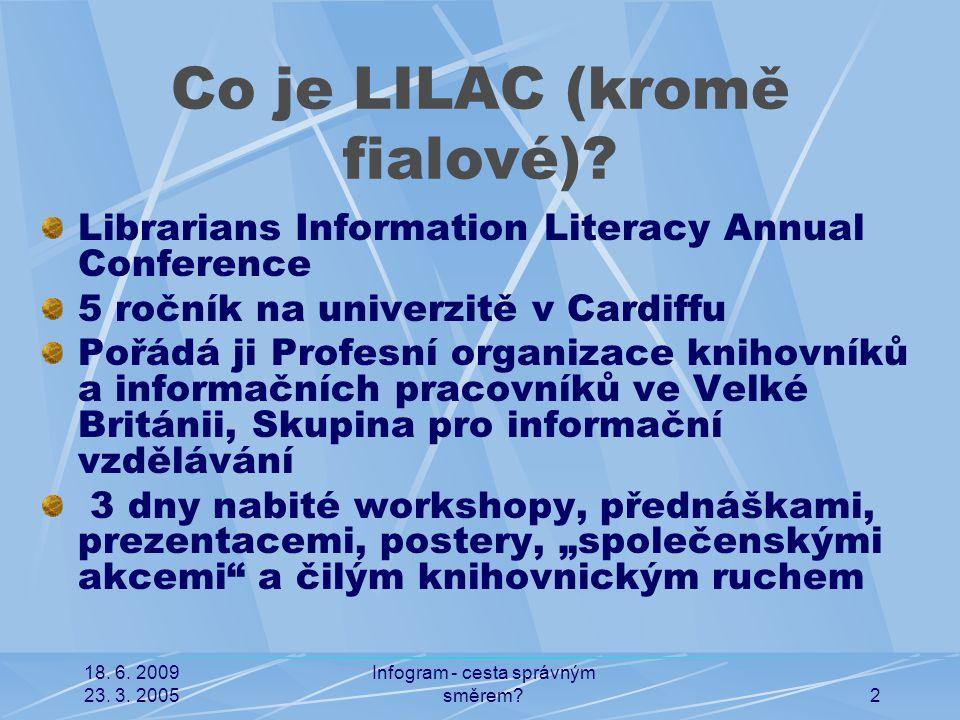 18. 6. 2009 23. 3. 2005 Infogram - cesta správným směrem?2 Co je LILAC (kromě fialové)? Librarians Information Literacy Annual Conference 5 ročník na
