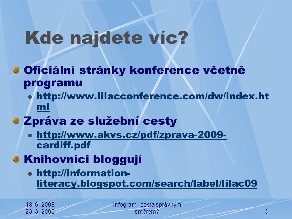 18. 6. 2009 23. 3. 2005 Infogram - cesta správným směrem?3 Kde najdete víc? Oficiální stránky konference včetně programu http://www.lilacconference.co