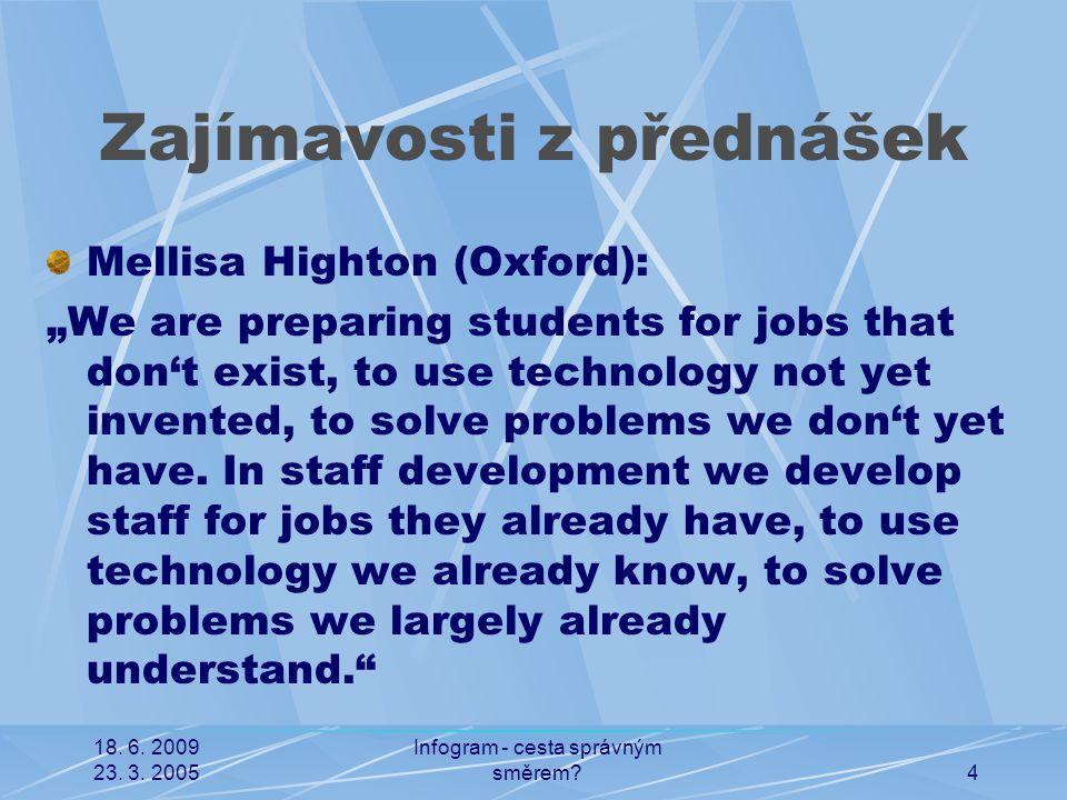 """18. 6. 2009 23. 3. 2005 Infogram - cesta správným směrem?4 Zajímavosti z přednášek Mellisa Highton (Oxford): """"We are preparing students for jobs that"""
