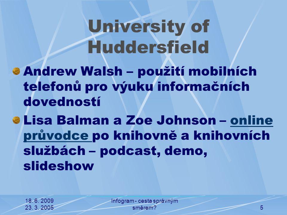 18. 6. 2009 23. 3. 2005 Infogram - cesta správným směrem?5 University of Huddersfield Andrew Walsh – použití mobilních telefonů pro výuku informačních