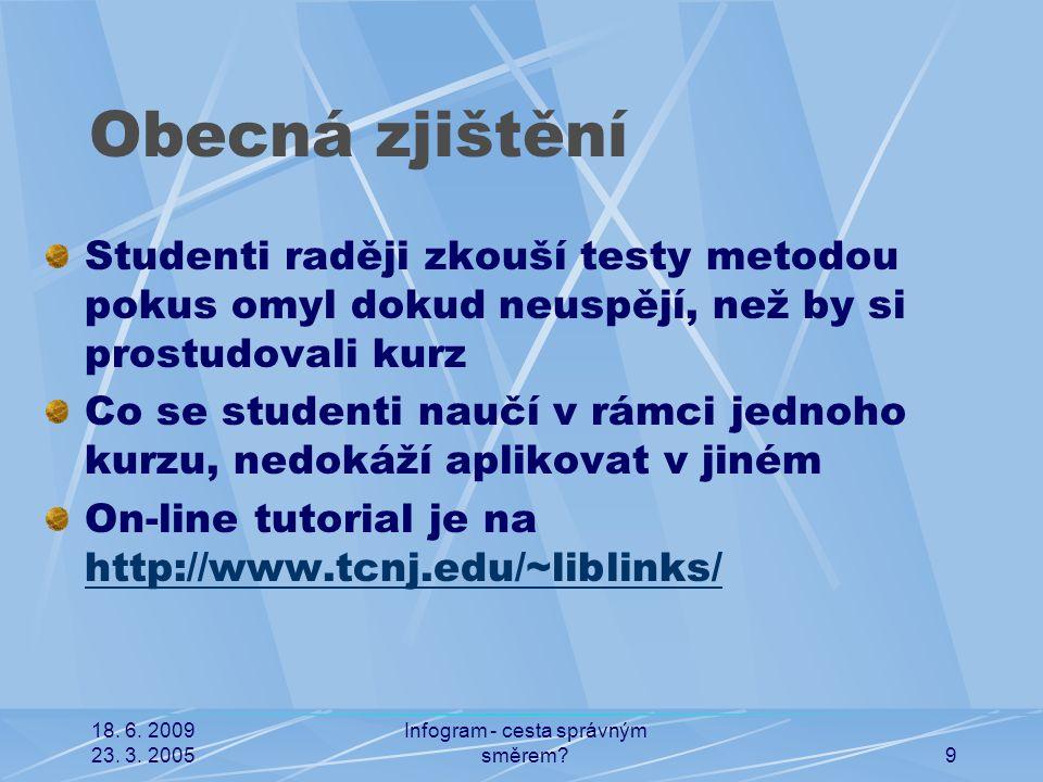 18. 6. 2009 23. 3. 2005 Infogram - cesta správným směrem?9 Obecná zjištění Studenti raději zkouší testy metodou pokus omyl dokud neuspějí, než by si p