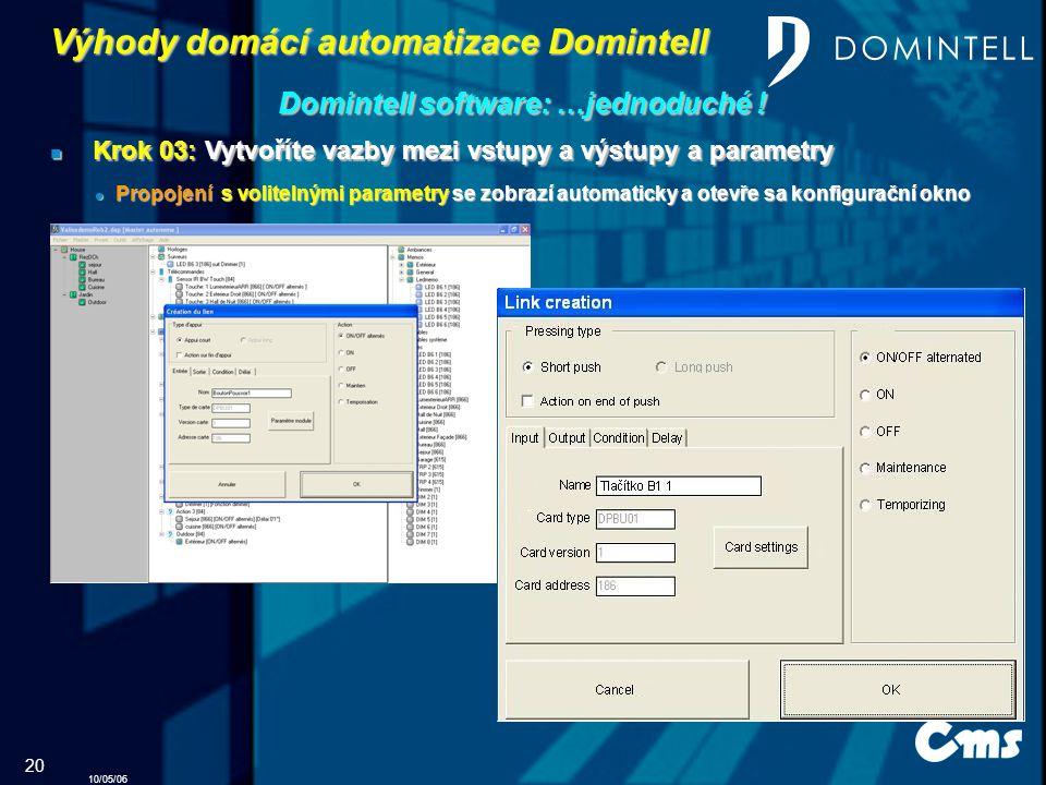 10/05/06 20 Výhody domácí automatizace Domintell Domintell software: …jednoduché .