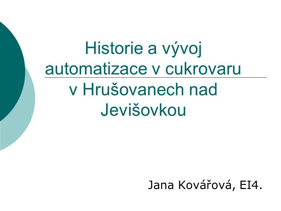 Historie a vývoj automatizace v cukrovaru v Hrušovanech nad Jevišovkou Jana Kovářová, EI4.
