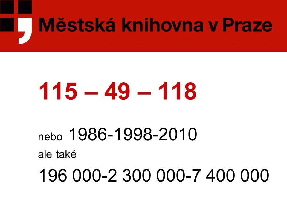 115 – 49 – 118 nebo 1986-1998-2010 ale také 196 000-2 300 000-7 400 000