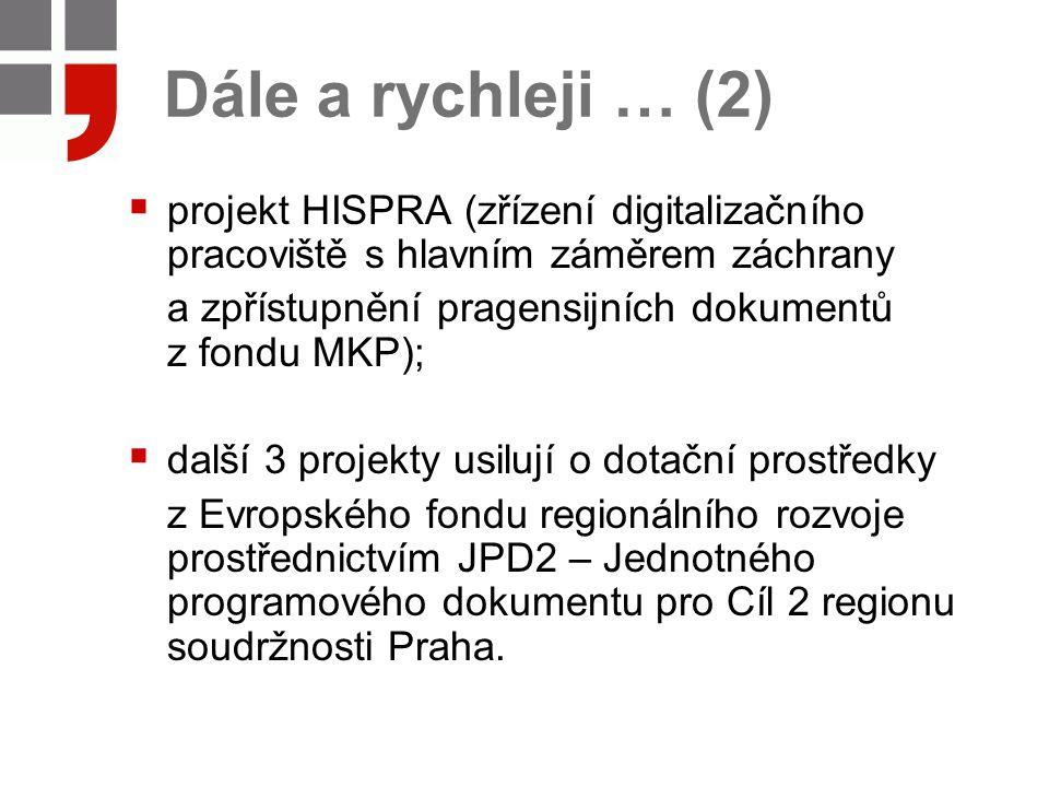 Dále a rychleji … (2)  projekt HISPRA (zřízení digitalizačního pracoviště s hlavním záměrem záchrany a zpřístupnění pragensijních dokumentů z fondu MKP);  další 3 projekty usilují o dotační prostředky z Evropského fondu regionálního rozvoje prostřednictvím JPD2 – Jednotného programového dokumentu pro Cíl 2 regionu soudržnosti Praha.
