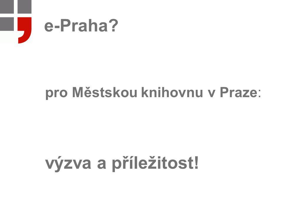 e-Praha pro Městskou knihovnu v Praze: výzva a příležitost!