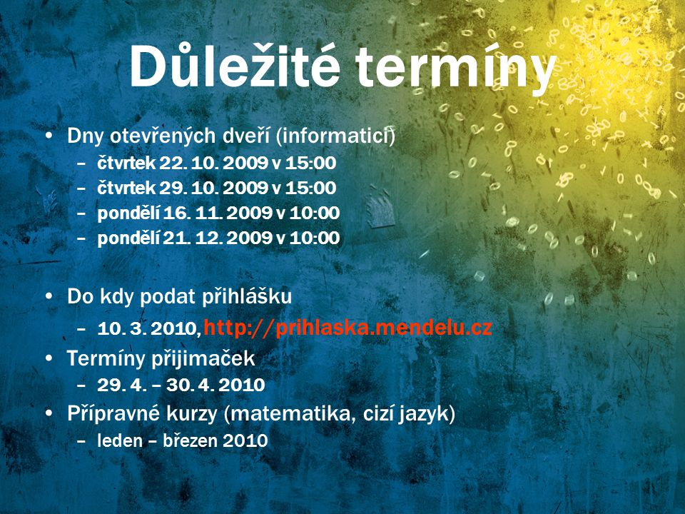 Důležité termíny Dny otevřených dveří (informatici) –čtvrtek 22. 10. 2009 v 15:00 –čtvrtek 29. 10. 2009 v 15:00 –pondělí 16. 11. 2009 v 10:00 –pondělí