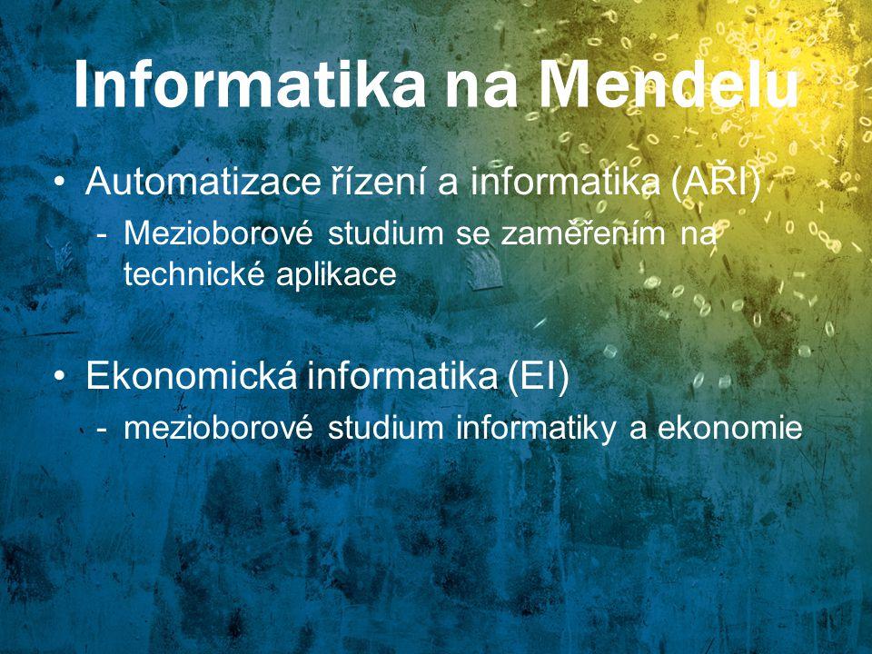Informatika na Mendelu Automatizace řízení a informatika (AŘI) -Mezioborové studium se zaměřením na technické aplikace Ekonomická informatika (EI) -me