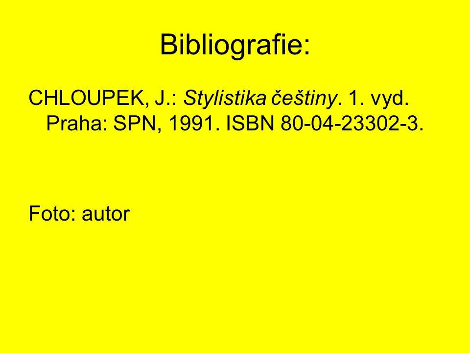Bibliografie: CHLOUPEK, J.: Stylistika češtiny.1.