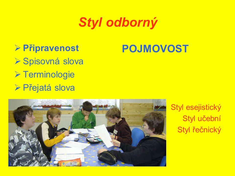 Styl odborný PPřipravenost SSpisovná slova TTerminologie PPřejatá slova POJMOVOST Styl esejistický Styl učební Styl řečnický