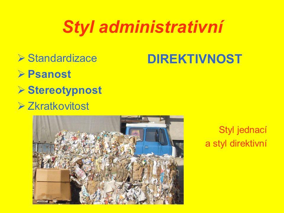 Styl administrativní  Standardizace  Psanost  Stereotypnost  Zkratkovitost DIREKTIVNOST Styl jednací a styl direktivní