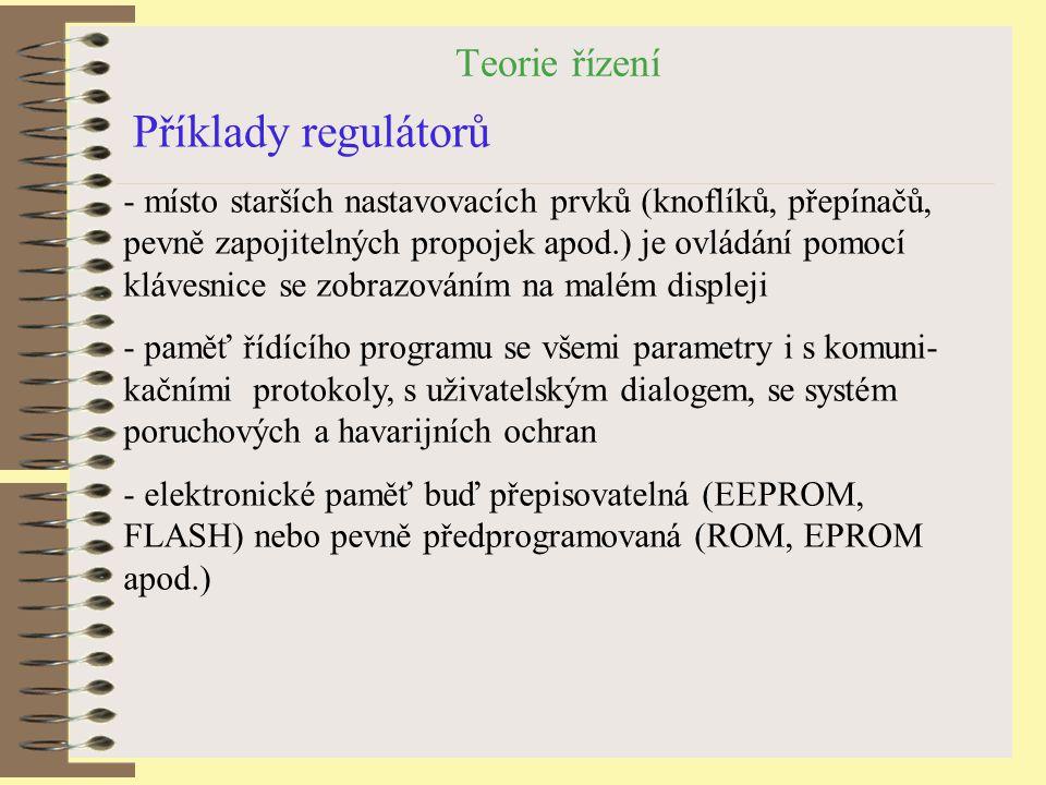 Teorie řízení Příklady regulátorů - místo starších nastavovacích prvků (knoflíků, přepínačů, pevně zapojitelných propojek apod.) je ovládání pomocí kl