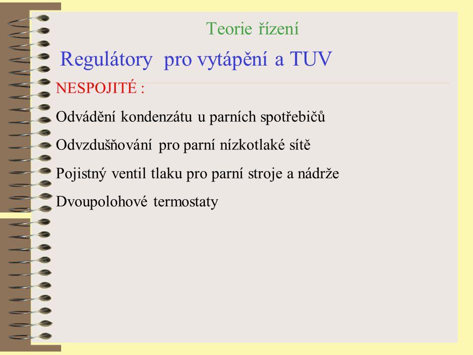 Teorie řízení Regulátory pro vytápění a TUV NESPOJITÉ : Odvádění kondenzátu u parních spotřebičů Odvzdušňování pro parní nízkotlaké sítě Pojistný vent