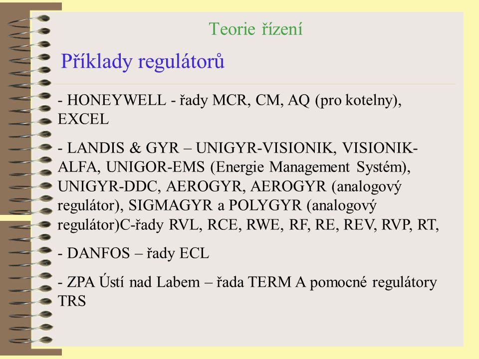 Teorie řízení Příklady regulátorů - HONEYWELL - řady MCR, CM, AQ (pro kotelny), EXCEL - LANDIS & GYR – UNIGYR-VISIONIK, VISIONIK- ALFA, UNIGOR-EMS (En