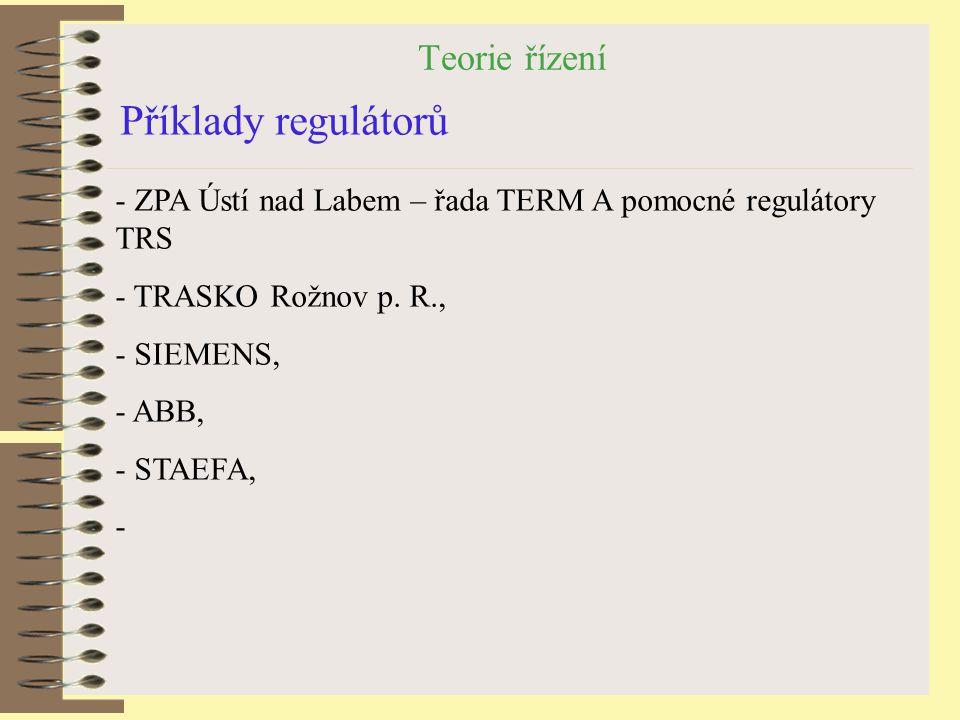 Teorie řízení Příklady regulátorů - ZPA Ústí nad Labem – řada TERM A pomocné regulátory TRS - TRASKO Rožnov p. R., - SIEMENS, - ABB, - STAEFA, -