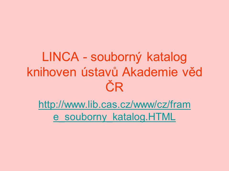 LINCA - souborný katalog knihoven ústavů Akademie věd ČR http://www.lib.cas.cz/www/cz/fram e_souborny_katalog.HTML