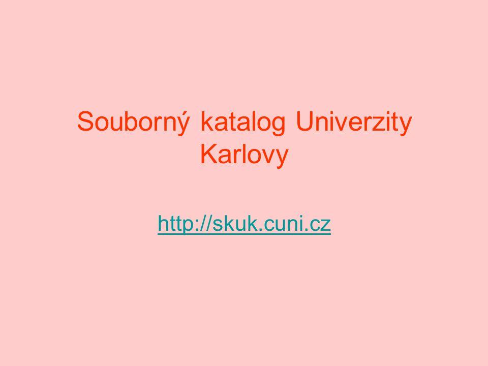 Souborný katalog Univerzity Karlovy http://skuk.cuni.cz
