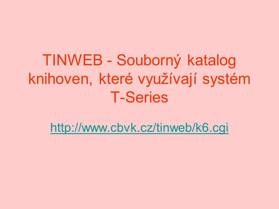TINWEB - Souborný katalog knihoven, které využívají systém T-Series http://www.cbvk.cz/tinweb/k6.cgi
