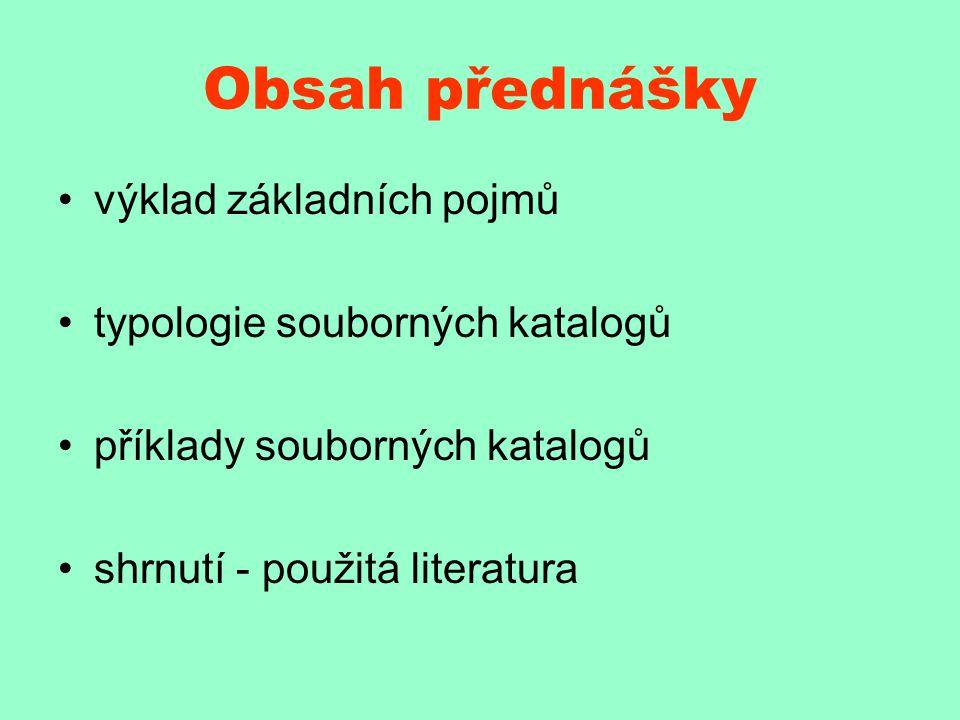 Obsah přednášky výklad základních pojmů typologie souborných katalogů příklady souborných katalogů shrnutí - použitá literatura