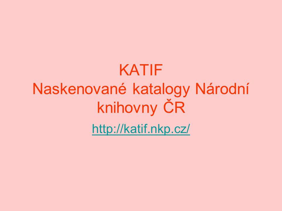 KATIF Naskenované katalogy Národní knihovny ČR http://katif.nkp.cz/