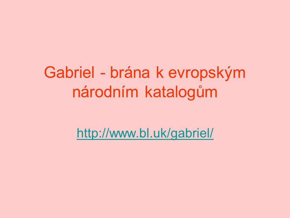 Gabriel - brána k evropským národním katalogům http://www.bl.uk/gabriel/