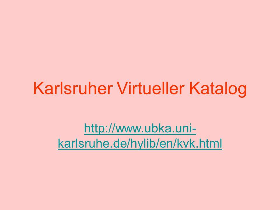 Karlsruher Virtueller Katalog http://www.ubka.uni- karlsruhe.de/hylib/en/kvk.html